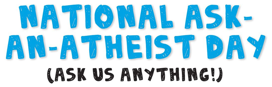 National Ask an Atheist Day