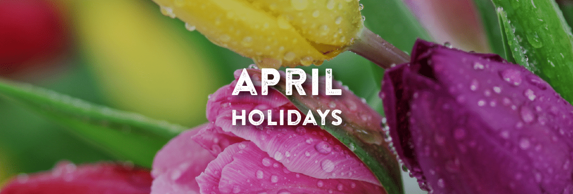 Holidays in April. Your Favorite Holidays and Celebartions.
