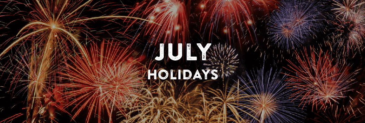 Holidays in July. Your Favorite Holidays and Celebartions.